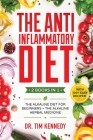 The Anti-Inflammatory Diet: 2 BOOKS IN 1 - The Alkaline Diet for Beginners + The Alkaline Herbal Medicine - How to Reduce Inflammation Naturally w Cover Image