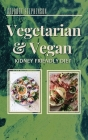The Kidney Disease Diet For Vegetarian and Vegan: Keeping a vegetarian/vegan diet requires that you need to make sure to add the proper proteins in yo Cover Image