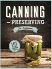 Canning and Preserving for Beginners: A Complete Guide to Water Bath and Pressure Canning. Including 101 Easy and Traditional Recipes for a Healthy an Cover Image