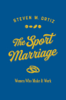 The Sport Marriage: Women Who Make It Work (Sport and Society) Cover Image