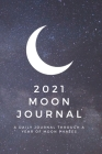 2021 Moon Journal: A Daily Journal Through A Year of Moon Phases - 2021 Cover Image