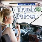 I Want to Be a Truck Driver Cover Image
