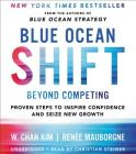Blue Ocean Shift: Beyond Competing - Proven Steps to Inspire Confidence and Seize New Growth Cover Image