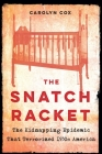 The Snatch Racket: The Kidnapping Epidemic That Terrorized 1930s America Cover Image
