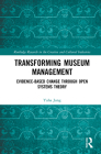 Transforming Museum Management: Evidence-Based Change Through Open Systems Theory Cover Image