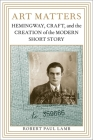 Art Matters: Hemingway, Craft, and the Creation of the Modern Short Story (Southern Literary Studies) Cover Image