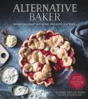 Alternative Baker: Reinventing Dessert with Gluten-Free Grains and Flours Cover Image