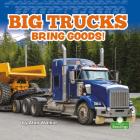 Big Trucks Bring Goods! (Big Machines) Cover Image