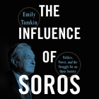 The Influence of Soros Lib/E: Politics, Power, and the Struggle for an Open Society Cover Image