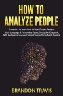 How to Analyze People: A mastery to Learn how to Read People, Analyze Body Language & Personality Types, Deception Empathic, NPL, Behavioral Cover Image