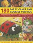 180 Party Cakes and Cookies for Kids: A Mouthwatering Selection of Easy-To-Follow Recipes for Novelty Cakes, Cookies, Buns and Muffins for Children's Cover Image