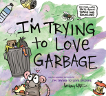 I'm Trying to Love Garbage Cover Image