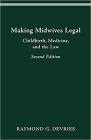 MAKING MIDWIVES LEGAL: CHILDBIRTH, MEDICINE, AND THE LAW -- SEC (WOMEN & HEALTH C&S PERSPECTIVE) Cover Image