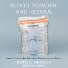 Blood, Powder, and Residue Lib/E: How Crime Labs Translate Evidence Into Proof Cover Image