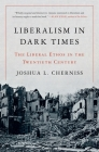 Liberalism in Dark Times: The Liberal Ethos in the Twentieth Century Cover Image