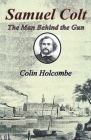 Samuel Colt The Man Behind the Gun Cover Image
