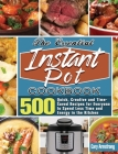 The Essential Instant Pot Cookbook: 500 Quick, Creative and Time-Saved Recipes for Everyone to Spend Less Time and Energy in the Kitchen Cover Image