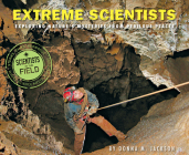 Extreme Scientists: Exploring Nature's Mysteries from Perilous Places (Scientists in the Field Series) Cover Image