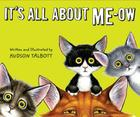 It's All about Me-Ow: A Young Cat's Guide to the Good Life Cover Image