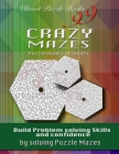 99 Crazy Mazes Puzzle Book For Adults: Build problem solving skills and Confidence by solving puzzle mazes! Cover Image