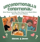 Unconditionally Conditional: How They Love Me. How They Love Each Other. How They Love Others. Cover Image