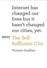 The Self-Sufficient City: Internet Has Changed Our Lives But It Hasn't Changed Our Cities, Yet. Cover Image