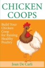 Chicken Coops: Build your Chicken Coop for Raising Healthy Poultry Cover Image