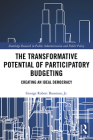 The Transformative Potential of Participatory Budgeting: Creating an Ideal Democracy (Routledge Research in Public Administration and Public Polic) Cover Image