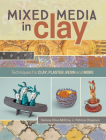 Mixed Media in Clay: Techniques for Paper Clay, Plaster, Resin and More Cover Image