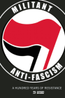 Militant Anti-Fascism: A Hundred Years of Resistance Cover Image
