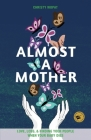 Almost a Mother: Love, Loss, and Finding Your People When Your Baby Dies Cover Image