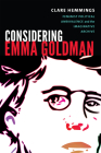 Considering Emma Goldman: Feminist Political Ambivalence and the Imaginative Archive (Next Wave: New Directions in Women's Studies) Cover Image