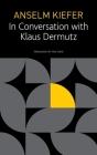 Anselm Kiefer in Conversation with Klaus Dermutz (The German List) Cover Image