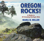 Oregon Rocks!: A Guide to 60 Amazing Geologic Sites Cover Image