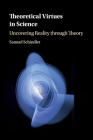 Theoretical Virtues in Science: Uncovering Reality Through Theory Cover Image