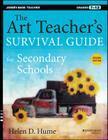 The Art Teacher's Survival Guide for Secondary Schools: Grades 7-12 (Jossey-Bass Teacher) Cover Image