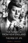 The Senator from New England: The Rise of JFK (Excelsior Editions) Cover Image