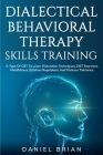 Dialectical Behavioral Therapy Skills Training: A Type Of CBT To Learn Distraction Techniques, DBT Exercises, Mindfulness, Emotion Regulation, And Dis Cover Image