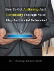 How To Get Authority And Credibility Through Your Blog And Social Networks (Rigid Cover Version): Over 100 Ideas And Suggestions To Post On Web To Imp Cover Image