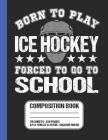 Born To Play Ice Hockey Forced To Go To School Composition Book: Ice Hockey Themed College Ruled Composition Notebook 8.5 x 11 in. 110 Sheets For Stud Cover Image