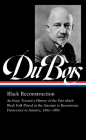 W.E.B. Du Bois: Black Reconstruction (LOA #350): An Essay Toward a History of the Part whichBlack Folk Played in the Attempt to ReconstructDemocracy in America, 1860–1880 Cover Image