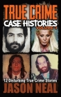 True Crime Case Histories - Volume 3: 12 Disturbing True Crime Stories Cover Image