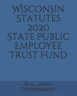 Wisconsin Statutes 2020 State Public Employee Trust Fund Cover Image