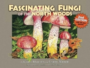 Fascinating Fungi of the North Woods, 2nd Edition Cover Image