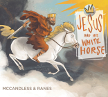 Jesus and His White Horse Cover Image