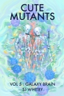 Cute Mutants Vol 5: Galaxy Brain Cover Image
