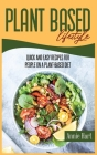 Plant Based Lifestyle: Quick And Easy Recipes For People On A Plant-Based Diet Cover Image