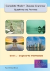 Complete Modern Chinese Grammar: Book 1 - Beginner to Intermediate Cover Image