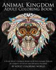 Animal Kingdom: Adult Coloring Book: A Huge Adult Coloring Book of 60 Wild Animal Designs in a Variety of Styles and Detailed Patterns Cover Image