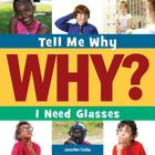 I Need Glasses (Tell Me Why Library) Cover Image